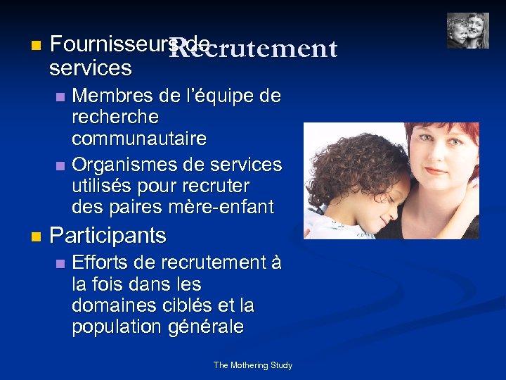 n Fournisseurs de Recrutement services Membres de l'équipe de recherche communautaire n Organismes de