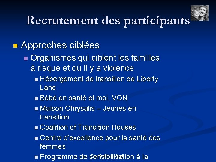 Recrutement des participants n Approches ciblées n Organismes qui ciblent les familles à risque