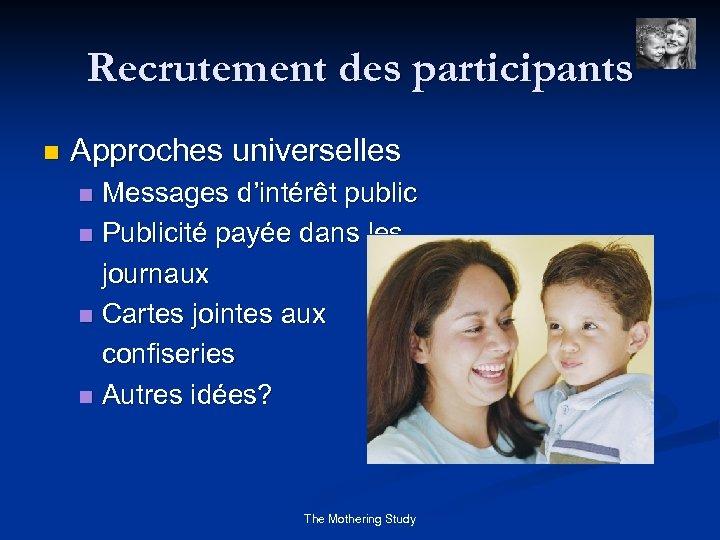 Recrutement des participants n Approches universelles Messages d'intérêt public n Publicité payée dans les