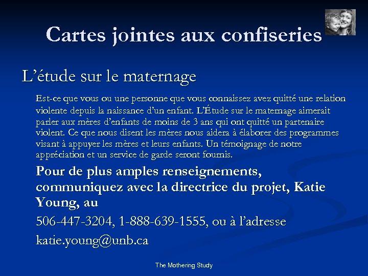 Cartes jointes aux confiseries L'étude sur le maternage Est-ce que vous ou une personne