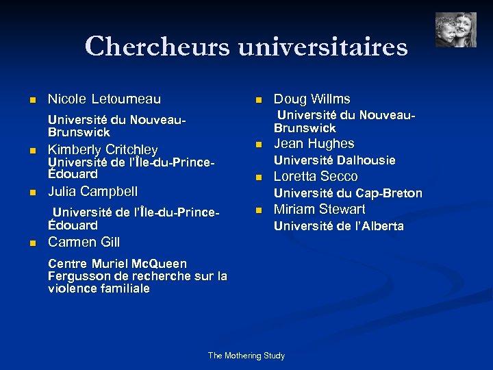 Chercheurs universitaires n Nicole Letourneau n Université du Nouveau. Brunswick n n n Kimberly