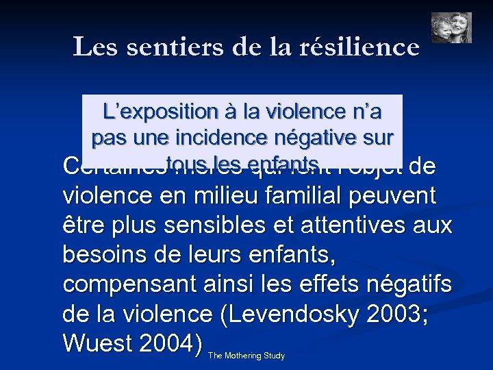 Les sentiers de la résilience L'exposition à la violence n'a pas une incidence négative
