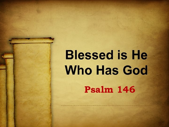 Blessed is He Who Has God Psalm 146