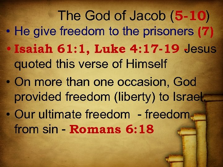 The God of Jacob (5 -10) • He give freedom to the prisoners (7)