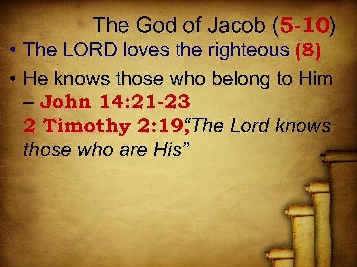 The God of Jacob (5 -10) • The LORD loves the righteous (8) •
