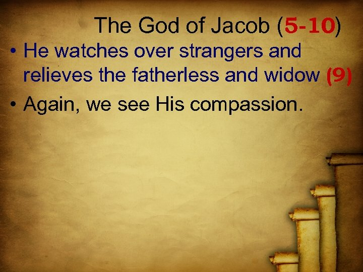 The God of Jacob (5 -10) • He watches over strangers and relieves the