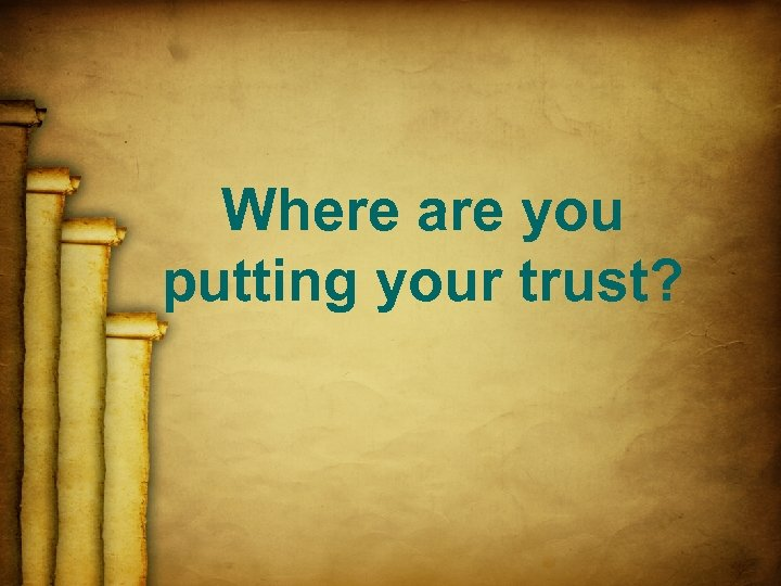Where are you putting your trust?