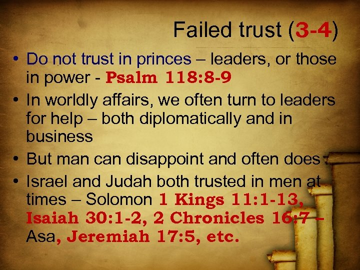 Failed trust (3 -4) • Do not trust in princes – leaders, or those