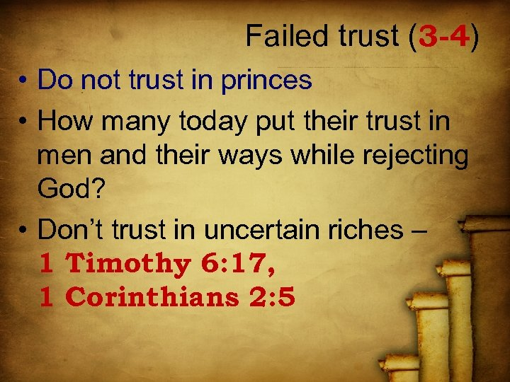 Failed trust (3 -4) • Do not trust in princes • How many today
