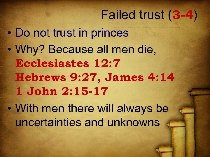 Failed trust (3 -4) • Do not trust in princes • Why? Because all