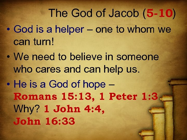 The God of Jacob (5 -10) • God is a helper – one to
