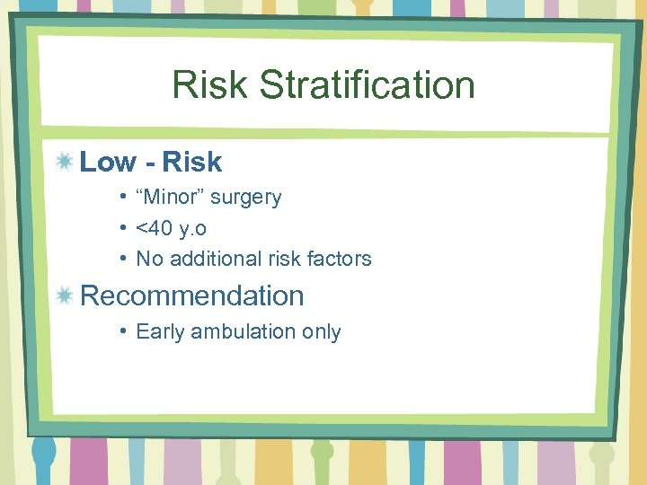 """Risk Stratification Low - Risk • """"Minor"""" surgery • <40 y. o • No"""