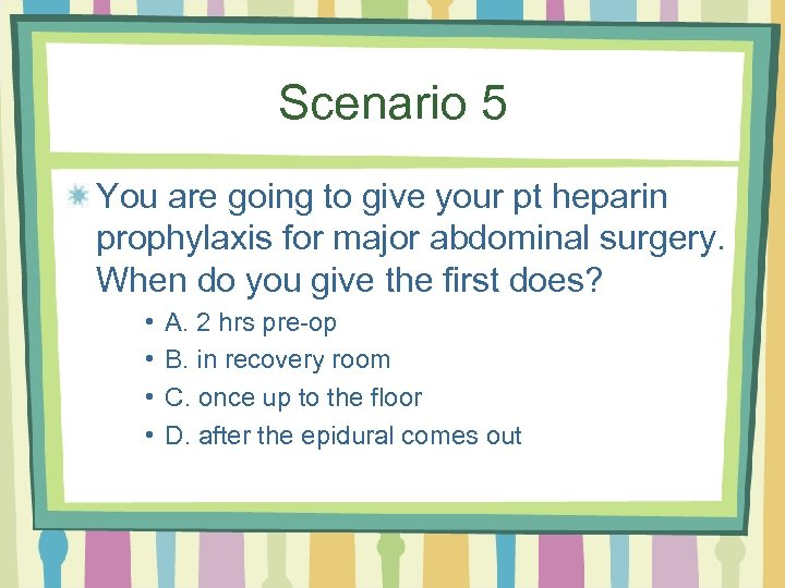 Scenario 5 You are going to give your pt heparin prophylaxis for major abdominal
