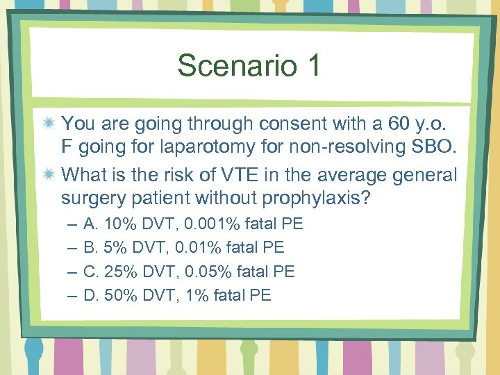 Scenario 1 You are going through consent with a 60 y. o. F going