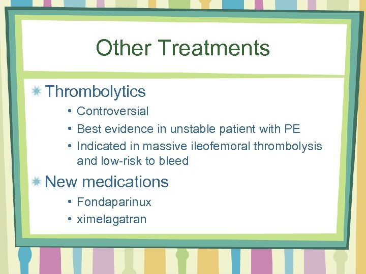 Other Treatments Thrombolytics • Controversial • Best evidence in unstable patient with PE •