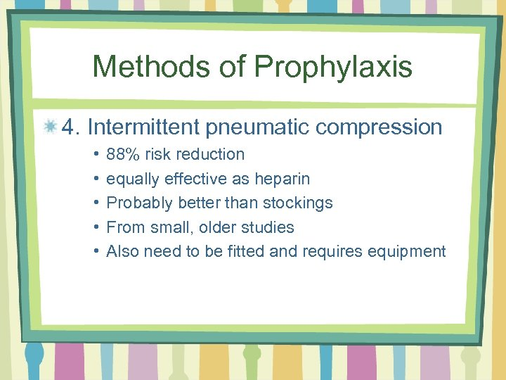 Methods of Prophylaxis 4. Intermittent pneumatic compression • • • 88% risk reduction equally