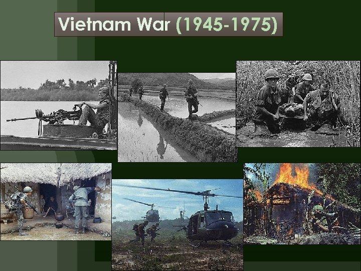 Vietnam War (1945 -1975)