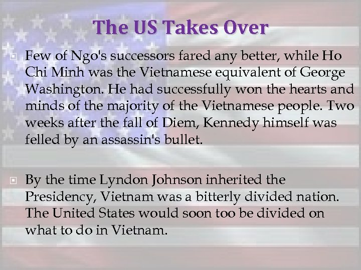 The US Takes Over Few of Ngo's successors fared any better, while Ho Chi