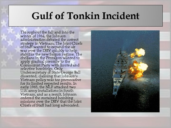 Gulf of Tonkin Incident Throughout the fall and into the winter of 1964, the