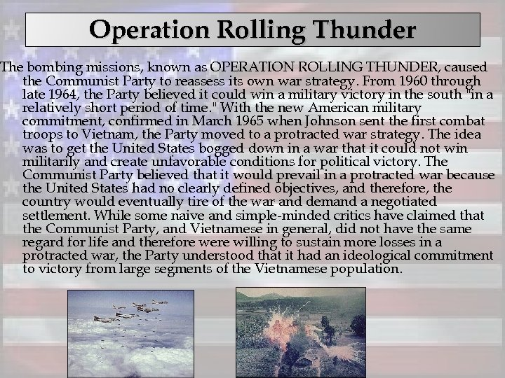 Operation Rolling Thunder The bombing missions, known as OPERATION ROLLING THUNDER, caused the Communist