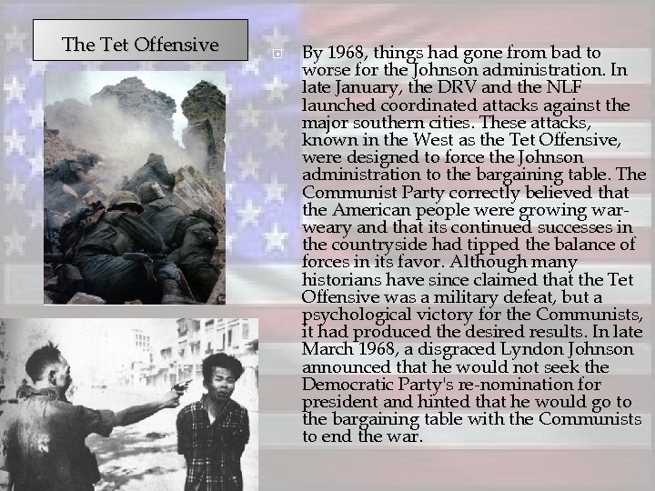 The Tet Offensive By 1968, things had gone from bad to worse for the