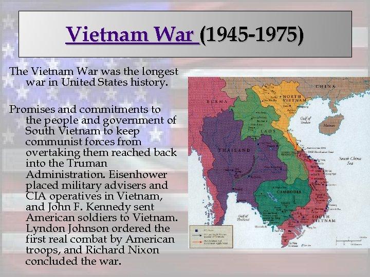 Vietnam War (1945 -1975) The Vietnam War was the longest war in United States