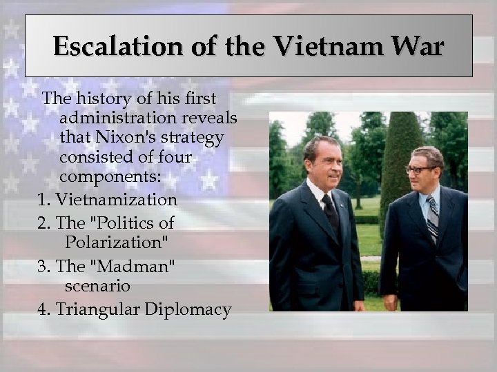 Escalation of the Vietnam War The history of his first administration reveals that Nixon's