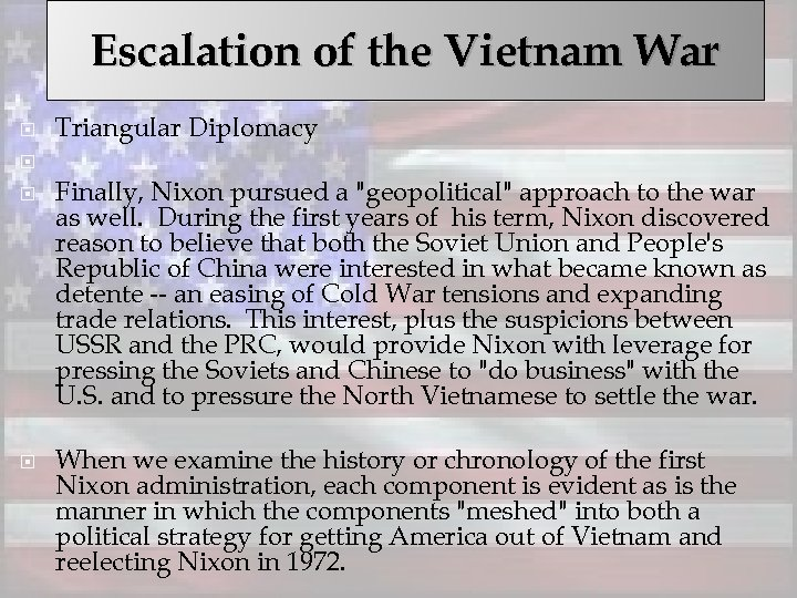 Escalation of the Vietnam War Triangular Diplomacy Finally, Nixon pursued a