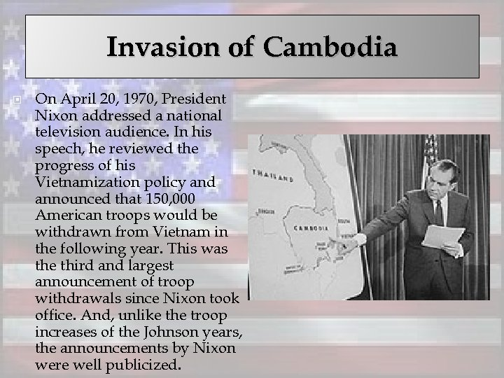 Invasion of Cambodia On April 20, 1970, President Nixon addressed a national television audience.