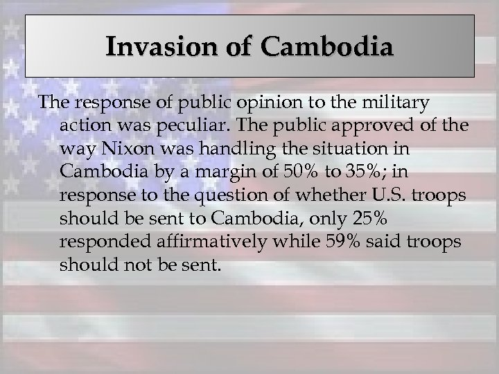 Invasion of Cambodia The response of public opinion to the military action was peculiar.