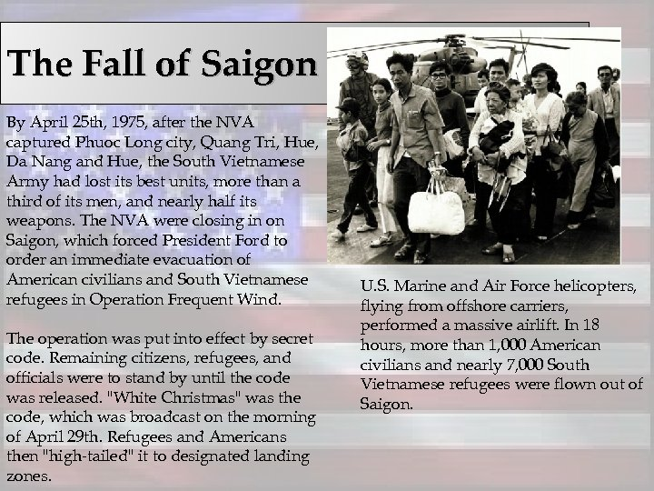 The Fall of Saigon By April 25 th, 1975, after the NVA captured Phuoc