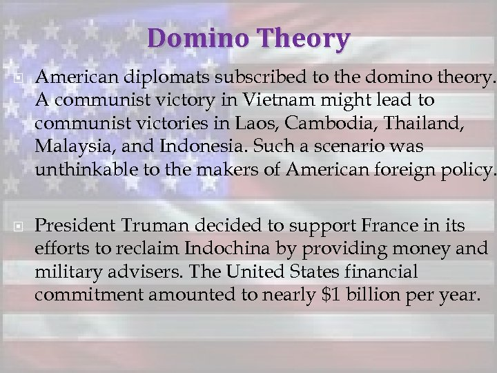 Domino Theory American diplomats subscribed to the domino theory. A communist victory in Vietnam