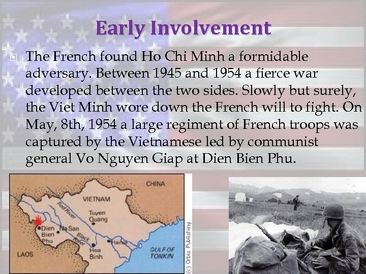 Early Involvement The French found Ho Chi Minh a formidable adversary. Between 1945 and