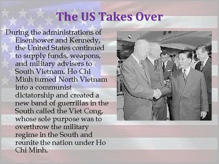 The US Takes Over During the administrations of Eisenhower and Kennedy, the United States