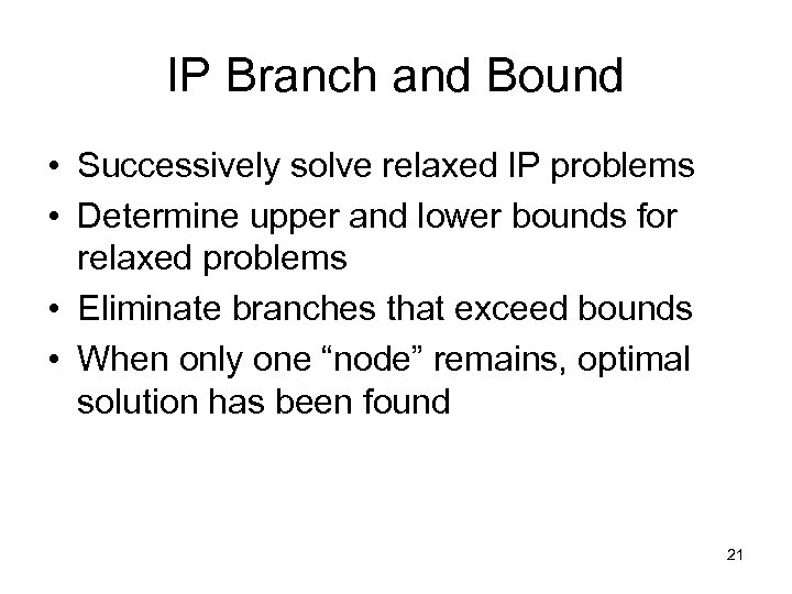 IP Branch and Bound • Successively solve relaxed IP problems • Determine upper and