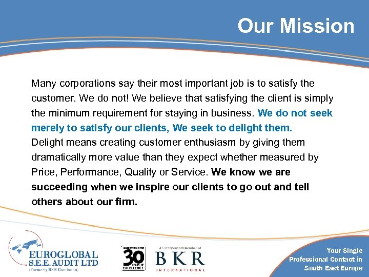 Our Mission Many corporations say their most important job is to satisfy the customer.