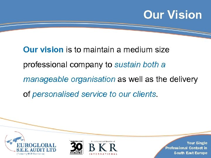 Our Vision Our vision is to maintain a medium size professional company to sustain