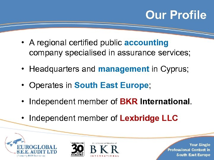 Our Profile • A regional certified public accounting company specialised in assurance services; •
