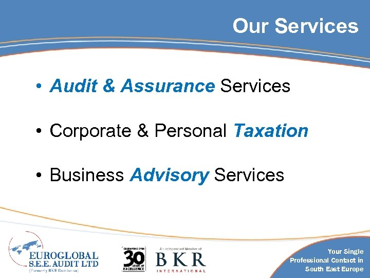 Our Services • Audit & Assurance Services • Corporate & Personal Taxation • Business