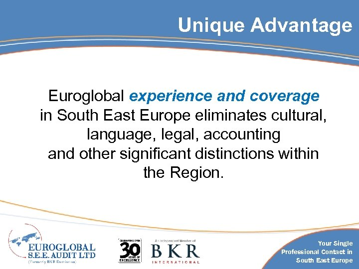 Unique Advantage Euroglobal experience and coverage in South East Europe eliminates cultural, language, legal,