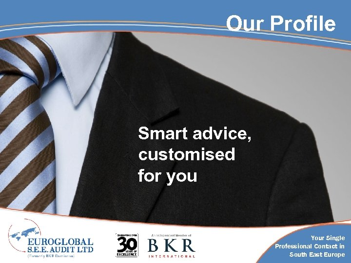 Our Profile Smart advice, customised for you Your Single Professional Contact in South East