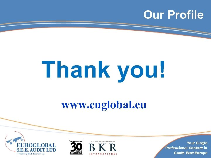 Our Profile Thank you! www. euglobal. eu Your Single Professional Contact in South East