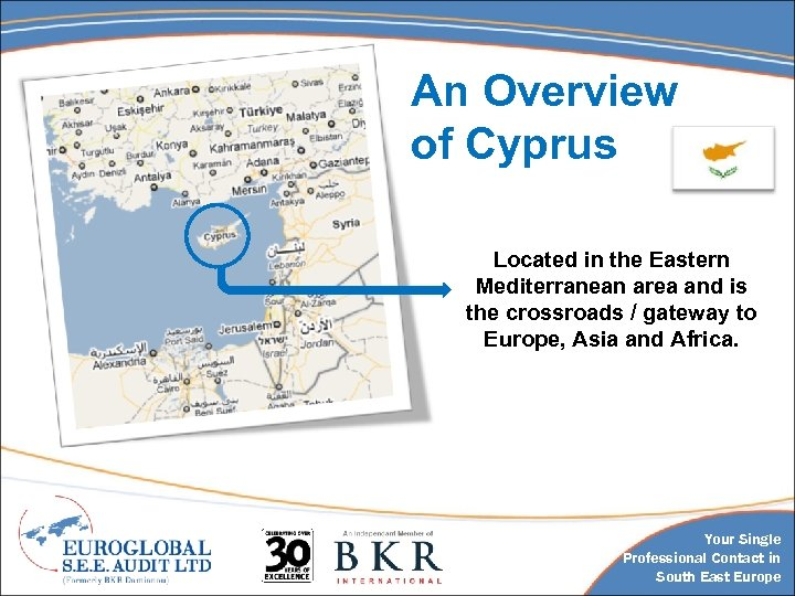 An Overview of Cyprus Located in the Eastern Mediterranean area and is the crossroads