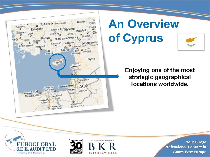 An Overview of Cyprus Enjoying one of the most strategic geographical locations worldwide. Your