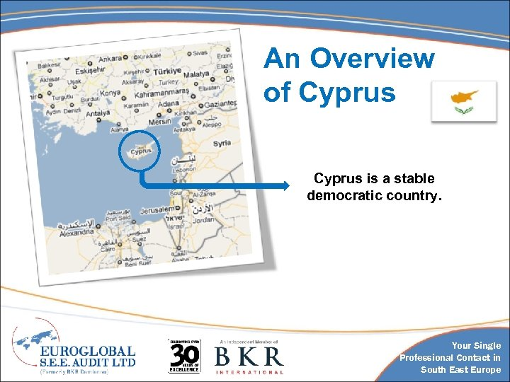 An Overview of Cyprus is a stable democratic country. Your Single Professional Contact in
