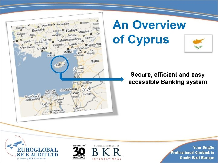 An Overview of Cyprus Secure, efficient and easy accessible Banking system Your Single Professional