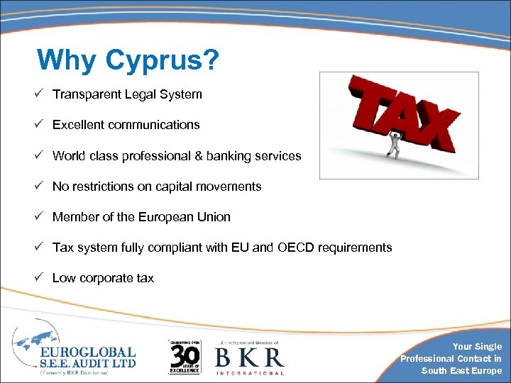 Why Cyprus? ü Transparent Legal System ü Excellent communications ü World class professional &