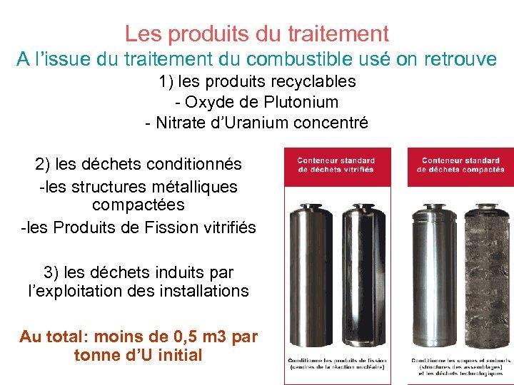 Les produits du traitement A l'issue du traitement du combustible usé on retrouve 1)
