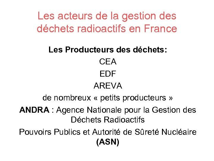 Les acteurs de la gestion des déchets radioactifs en France Les Producteurs des déchets: