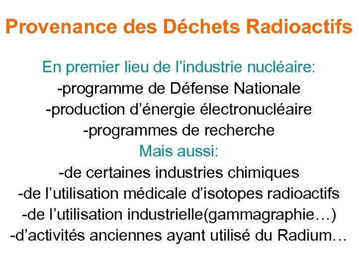 Provenance des Déchets Radioactifs En premier lieu de l'industrie nucléaire: -programme de Défense Nationale